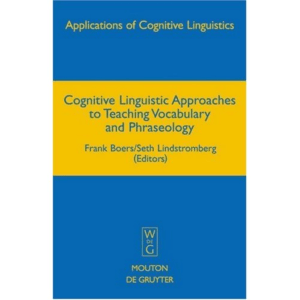 Cognitive Linguistic Approaches to Teaching Vocabulary and Phraseology (Applications of Cognitive Linguistics) by Boers,